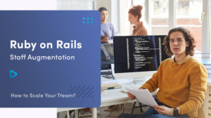 Ruby On Rails Staff Augmentation: How To Scale Your Team?
