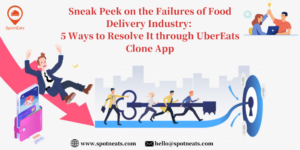 Sneak Peek on the Failures of Food Delivery Industry: 5 Ways to Resolve It Through UberEats Clon ...