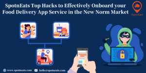 SpotnEats Top Hacks to Effectively Onboard your Food Delivery App Service in the New Norm Market