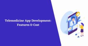 Telemedicine App Development – Features, Cost : Aalpha