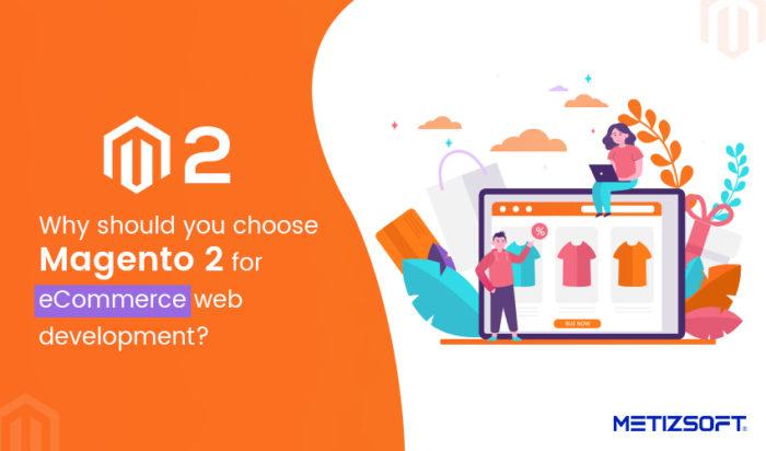 Top Benefits Magento 2 for eCommerce Development | Metizsoft