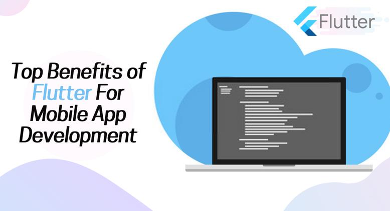 Top Benefits of Using Flutter For Mobile App Development