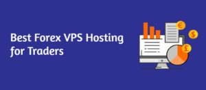 Top 5 Best Forex VPS Hosting Providers for Uninterrupted Trading