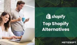 Top 6 Shopify Alternatives in 2020: Best eCommerce Solutions | Metizsoft