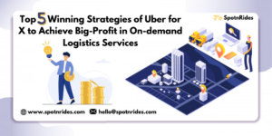 Top 5 Winning Strategies of Uber for X to Achieve Big-profit in On-demand Logistics Services