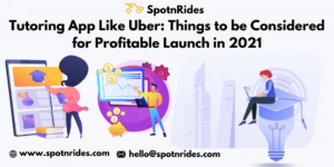 Tutoring App Like Uber: Things to be Considered for Profitable Launch in 2021