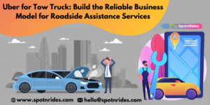 Uber for Tow Truck: Build the Reliable Business Model for Roadside Assistance Services