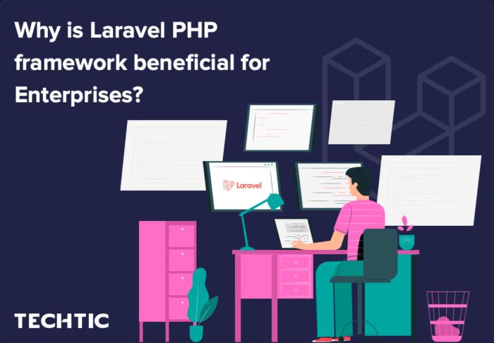 Why is Laravel PHP framework beneficial for Enterprises?