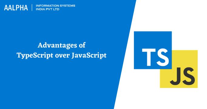 Advantages of TypeScript over JavaScript : Aalpha