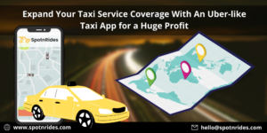 Expand Your Taxi Service Coverage With An Uber-like Taxi App for a Huge Profit
