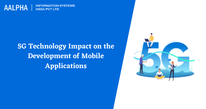 5G Technology Impact on the Development of Mobile Applications