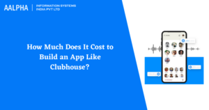 How Much Does It Cost to Build an App Like Clubhouse? Aalpha