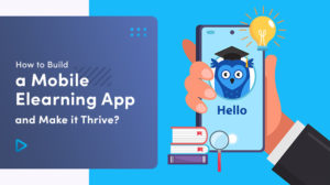 ➤ How To Build A Mobile eLearning App And Make It Thrive? 🤔