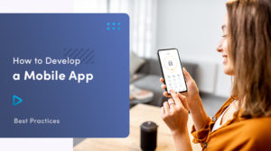 ➤ How To Develop A Mobile App – Best Practices 🤔