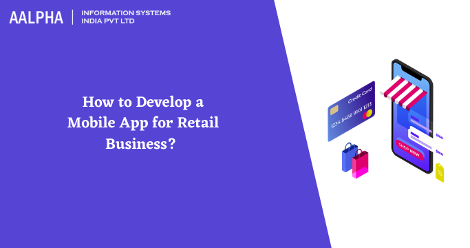 How to Develop a Mobile App for Retail Business? Features & Cost