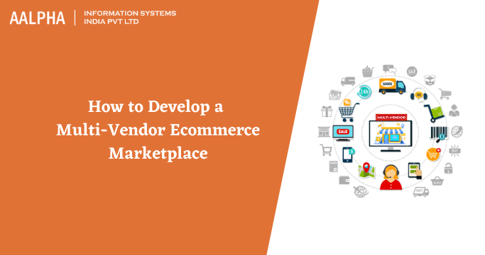 How to Develop a Multi-Vendor Ecommerce Marketplace