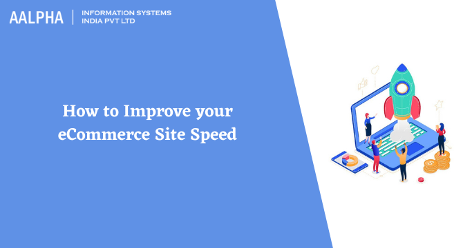 How to Improve your eCommerce Site Speed : Aalpha