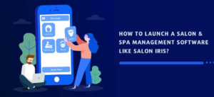 How to Launch a Salon and Spa Management Software Like Salon Iris?