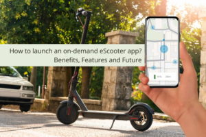 How to launch an on-demand eScooter app? Benefits, Features and Future – Buddies Buzz