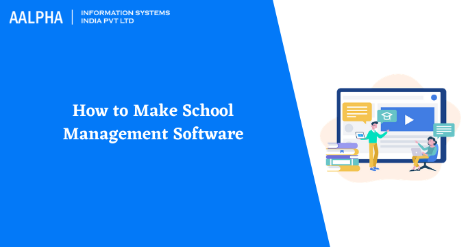 How to Make School Management Software: Aalpha