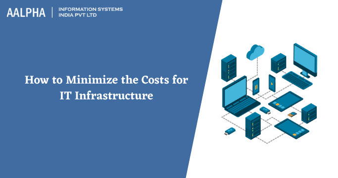 How to Minimize the Costs for IT Infrastructure: Aalpha