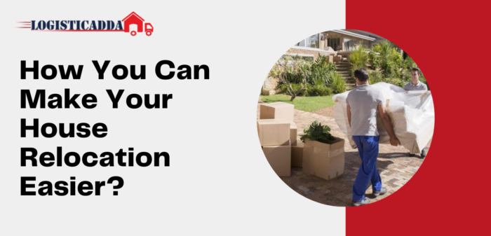 How You Can Make Your House Relocation Easier?