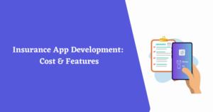 Insurance App Development: Cost & Features : Aalpha