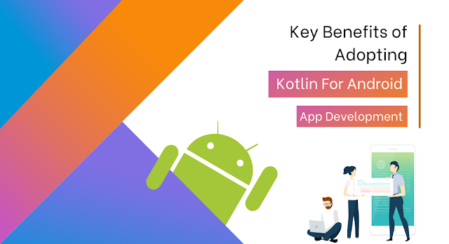 Key Benefits of Adopting Kotlin For Android App Development