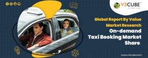 In-depth Market Analysis Of On-demand Taxi Booking Market Share & Latest Trends.