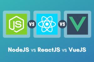 NodeJS vs ReactJS vs VueJS: Which Framework to Choose and Why?