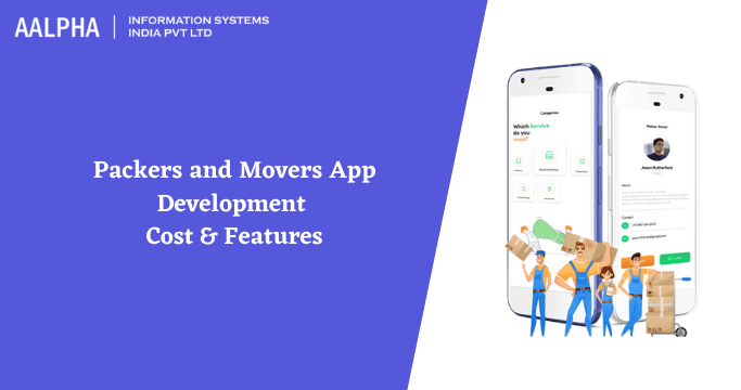Packers and Movers App Development Cost & Features