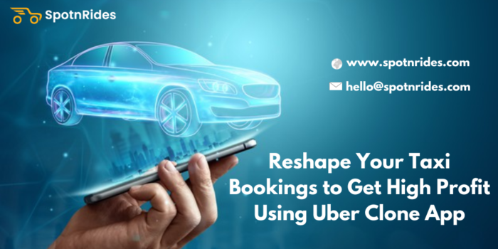 Reshape Your Taxi bookings to Get High Profit Using Uber Clone app