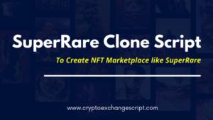 SuperRare Clone Script   Super Rare Clone   Create NFT Marketplace like SuperRare