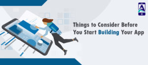 Here in this article, you will find 7 Things to Consider Before You Start Building Your App. Bef ...