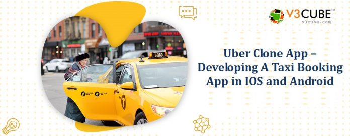 Uber Clone App – Developing A Taxi Booking App in IOS and Android