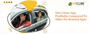 Uber Clone App Profitable Compared To Other On-demand Apps – V3cube