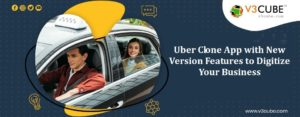 Uber Clone App With New Version Features To Digitize Your Business