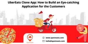 UberEats Clone App: How to Build An Eye-catching Application for the Customers