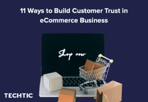 11 Ways to Build Customer Trust in eCommerce Business