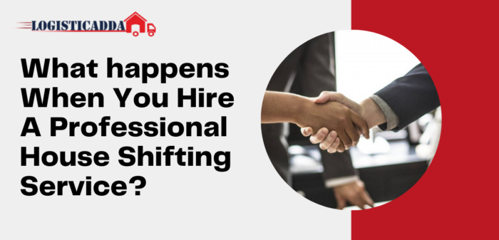 What happens When You Hire A Professional House Shifting Service? – Logisticadda