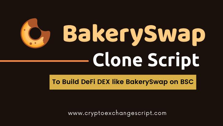 BakerySwap Clone Script | Bakery Swap Clone Software | Create DeFi Exchange like BakerySwap