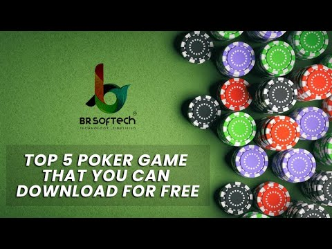 Top 5 Poker Games That You Can Download for Free