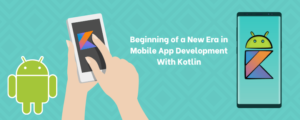 Beginning of a New Era in Mobile App Development With Kotlin
