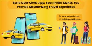 Build Uber Clone App: SpotnRides Makes You Provide Mesmerizing Travel Experience