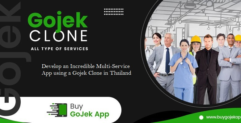 Develop an Incredible Multi-Service App using a Gojek Clone in Thailand  If you are looking to v ...