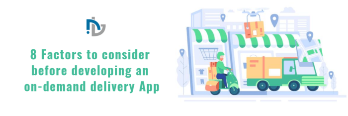 8 Factors to consider before developing an on-demand delivery App – Nectarbits