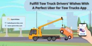 Fulfill Tow Truck Drivers' Wishes With A Perfect Uber for Tow Trucks App