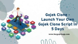 Gojek Clone – Launch Your Own Gojek Clone Script In 5 Days