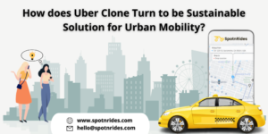How does Uber Clone Turn to be Sustainable Solution for Urban Mobility?