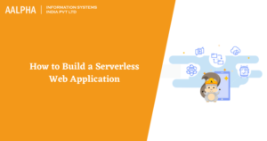How to Build a Serverless Web Application : Aalpha
